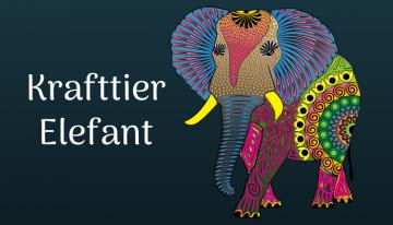 Krafttiere wie der Elefant