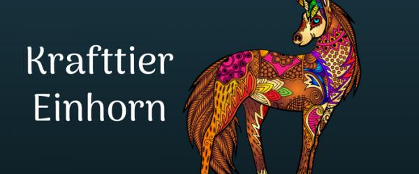 Das Krafttier Einhorn als Krafttier und seine Botschaft